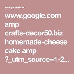 www.google.com amp crafts-decor50.biz homemade-cheesecake amp ?_utm_source=1-2-2