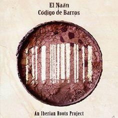 EL NAAN: Codigo de Barros (An Iberian Roots Project) (ARC Music) [Spotify URL: ] [Release Date: ] [] Description: Explores the Arabic, Celtic and Jewish musical heritages belonging to the hIberian Peninsula