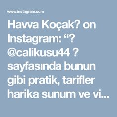 """Havva Koçak💐 on Instagram: """"👉 @calikusu44 👈 sayfasında bunun gibi pratik, tarifler harika sunum ve videolu anlatımları ile 📽 @calikusu44 sayfasında, takibe almanizi…"""" • Instagram"""