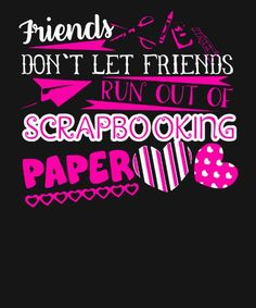 Scrapbook T-Shirts - Scrapbook T-Shirt Designs Scrapbook Expo, Scrapbook Quotes, Scrapbook Cards, Jokes Quotes, Me Quotes, Funny Quotes, Crafting Quotes, Word Board, T Shirts With Sayings