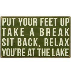 "Put Your Feet Up, Take A Break, Sit Back, Relax, You're At The Lake.  This Primitives by Kathy Box Sign measures 16"" x 9.5"" Available in Green Only"
