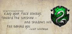 Slytherin: Keep your face always toward the sunshine - and shadows will fall behind you