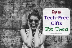 Top Ten Tech-Free Holiday Gifts for Teens and Tweens