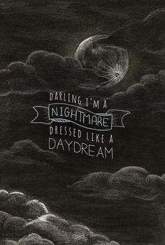 darling i'm a nightmare dressed like a daydream - Google Search