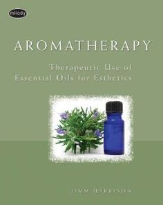 Aromatherapy: Therapeutic Use of Essential Oils for Esthetics: Jimm Harrison: 9781401898953: Amazon.com: Books