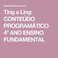 Ting a Ling: CONTEÚDO PROGRAMÁTICO 4º ANO ENSINO FUNDAMENTAL