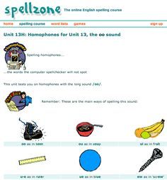 Spellzone: an interactive online spelling course aimed at older dyslexic learners. Students are encouraged to use multi-sensory methods and work at their own pace. Consists of 36 units covering spelling rules, Look/Cover/Write/Check tests with instant feedback, games, and the option to upload your own word lists. Some free units or £20 for a single user.