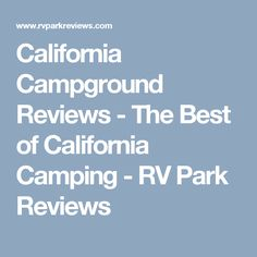 California Campground Reviews - The Best of California Camping - RV Park Reviews