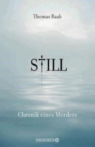 Thomas Raab - Still: Chronik eines Mörders - Eine großartige Erzählung in der der Tod etwas Ästhetisches hat.