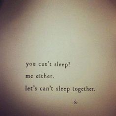 Lets cant sleep together.