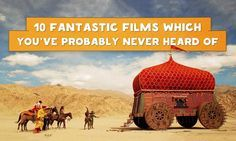 Ten fantastic movies which you've probably never heardof