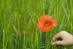 Do not regret the past...look for the finger print of God.  Blog post: http://carolmcleodblog.wordpress.com/2013/07/24/the-past-future-present/