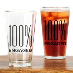 100% Engaged Pint Glass - Engagement Gift Ideas (CafePress.com)