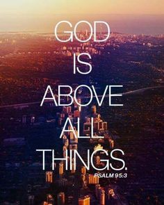 God is above all things!