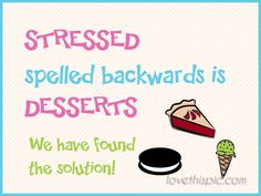 Stressed  funny cute quote smile lol humor solution desserts yum stressed
