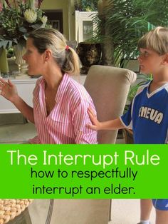 The Interrupt Rule - teach your kids to respectfully interrupt and wait their turn.