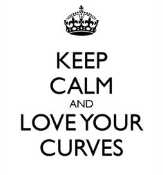 Keep Calm & Love Your Curves