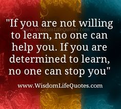 """If you are not willing to #learn, no one can help you. If you are #determined to learn, no one can stop you""""."""