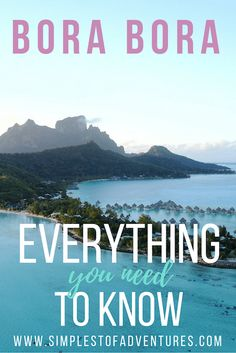 A Complete Guide to Bora Bora - French Polynesia - Simplest Of Adventures - Travel Blog - Emma Hilary