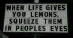 lemon juice up in your eyes.