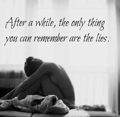 After a while, the only thing you can remember are the lies.