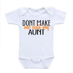 Don't Make Me Call My Aunt Auntie Love Infant Baby Onesies newborn(0-3 Months)