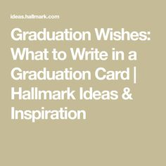wishes Graduation wishes: what to write in a graduation card Stuck on what to write in a graduation card? Try these graduation wishes and message ideas from Hallmark writers! Includes over 60 graduation messages. Graduation Card Sayings, Graduation Message, Graduation Songs, Graduation Announcements, Graduation Cards, Graduation Invitations, Graduation Stole, Graduation Outfits, Graduation Ideas