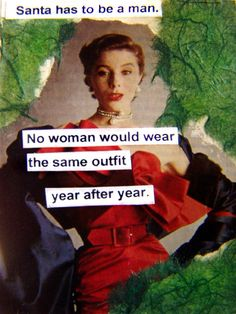 Santa has to be a man-NO woman would wear the same outfit year after year! http://stores.ebay.com/NYC-Discount-Diva