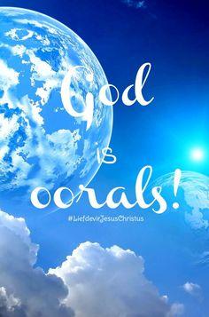 God is oorals! #ooral #God #Here #HeiligeGees #Vader #Jesus #JesusChristus #LiefdevirJesusChristus