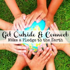 Get Outside & Connect: Make a Pledge to the Earth