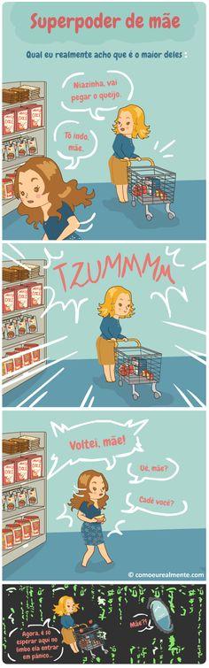 Eu realmente acho que um dos maiores superpoderes maternos é o de ganhar invisibilidade quando se afasta de você no supermercado