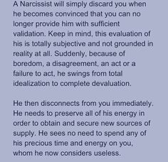 Narcissists - idealization, devaluation, and discard... and it's that easy for them.