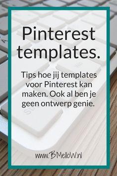 Pinterest templates. Tips hoe jij templates voor Pinterest kan maken. Ook al ben je geen ontwerp genie.BMelloW.nl