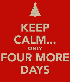 Keep Calm...Only Four More Days... till winter break! Lol