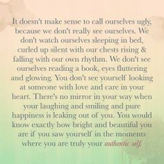 So you can know exactly how bright and beautiful you are.