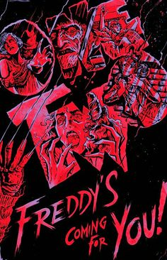 FREDDYS COMING FOR YOU!