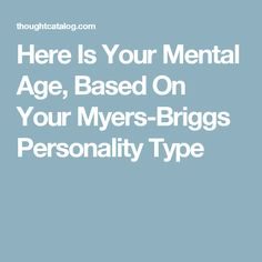 Here Is Your Mental Age, Based On Your Myers-Briggs Personality Type