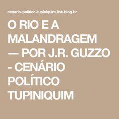 O RIO E A MALANDRAGEM ― POR J.R. GUZZO - CENÁRIO POLÍTICO TUPINIQUIM