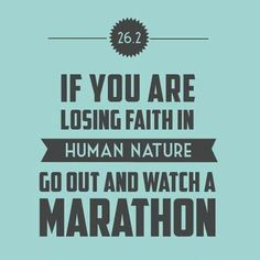 If you are losing faith in human nature, go out and watch a marathon. #running