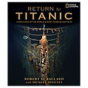Return to Titanic: A New Look at the World's Most Famous Lost Ship - Get Details