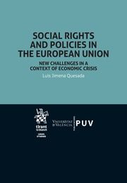 Social rights and policies in the European Union : new challenges in a context of economic crisis / Luis Jimena Quesada.     Tirant lo Blanch, 2016