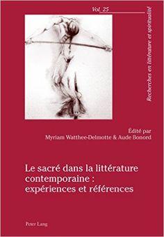Le sacré dans la littérature contemporaine : expériences et références / édité par Myriam Watthee-Delmotte & Aude Bonord - Bern : Peter Lang, cop. 2015