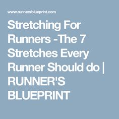 Stretching For Runners -The 7 Stretches Every Runner Should do | RUNNER'S BLUEPRINT