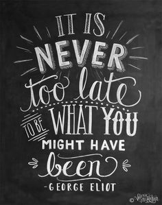 """""""It is never to late to be what you might have been"""" - George Eliot - Lily & Val"""