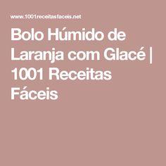 Bolo Húmido de Laranja com Glacé   1001 Receitas Fáceis Dietas Detox, Portuguese Desserts, Food Hacks, Carne, Food And Drink, Health Fitness, Low Carb, Sweets, Bread