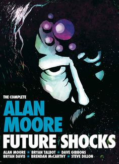 The Complete Alan Moore Future Shocks -- It's Hilarious!