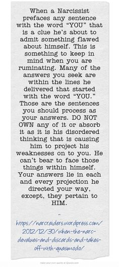 """When a Narcissist prefaces any sentence with the word """"YOU"""" that is a clue he's about to admit something flawed about himself."""