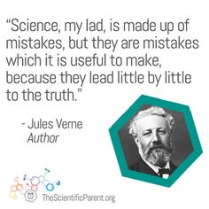 Science, my lad, is made up of mistakes which it is useful to make, because they lead little by little to the truth. - Jules Verne