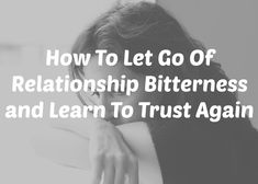 You know that pain and hurt you feel after a breakup (or anything else that goes horribly wrong in your life)? It can very easily drive you into feelings of bitterness that negatively affect EVERY aspect of your life. Here's how to let it go so that you can learn to trust again and actually be happy again!