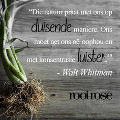 """""""Die natuur praat met ons op duisende maniere. Ons moet net ons oë oophou en met konsentrasie luister."""" - Walt Whitman #quotes #words #inspiration"""